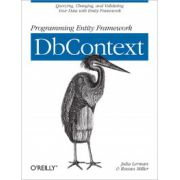 Programming Entity Framework: DbContext. Querying, Changing, and Validating Your Data with Entity Framework