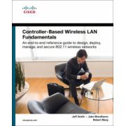 Controller-Based Wireless LAN Fundamentals: An end-to-end reference guide to design, deploy, manage, and secure 802.11 wireless networks