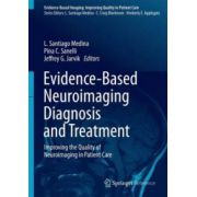 Evidence-Based Neuroimaging Diagnosis and Treatment: Improving the Quality of Neuroimaging in Patient Care (Evidence-Based Imaging)