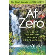 At Zero: Final Secrets to 'Zero Limits' The Quest for Miracles Through Ho oponopono