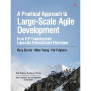 Practical Approach to Large-Scale Agile Development: How HP Transformed LaserJet FutureSmart Firmware
