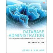 Database Administration: Complete Guide to DBA Practices and Procedures