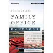 Complete Family Office Handbook: A Guide for Affluent Families and the Advisors Who Serve Them