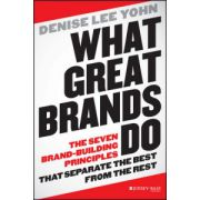 What Great Brands Do: Seven Brand-Building Principles that Separate the Best from the Rest