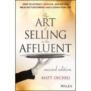 Art of Selling to the Affluent: How to Attract, Service, and Retain Wealthy Customers and Clients for Life