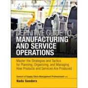 Master the Strategies and Tactics for Planning, Organizing, and Managing How Products and Services Are Produced (Definitive Guide to Manufacturing and Service Operations)