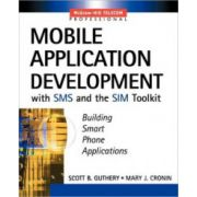 Mobile Application Programming Using SMS and the SIM Toolkit: Building Smart Phone Applications