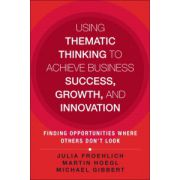 Using Thematic Thinking to Achieve Business Success, Growth, and Innovation: Finding Opportunities Where Others Don't Look