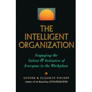 Intelligent Organization: Engaging the Talent and Initiative of Everyone in the Workplace