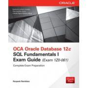 OCA Oracle Database 12c SQL Fundamentals Exam Guide (Exam 1Z0-061)