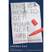 This Is How to Get Your Next Job: An Anside Look at What Employers Really Want