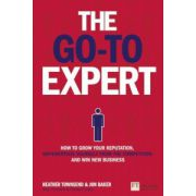 Go-To Expert: How to Grow Your Reputation, Differentiate Yourself From the Competition and Win New Business