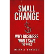 Small Change: Why Business Wont Save the World