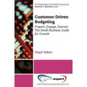 Customer-Driven Budgeting: Prepare, Engage, Execute: Small Business Guide for Growth