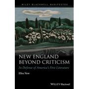 New England Beyond Criticism: In Defense of America s First Literature