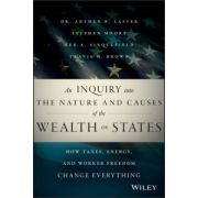 Nature and Causes of the Wealth of States: How Taxes, Energy, and Worker Freedom will Change the Balance of Power Among States