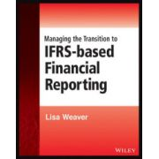 Managing the Transition to IFRS-Based Financial Reporting: A Practical Guide to Planning and Implementing a Transition to IFRS or National GAAP