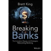 Breaking Banks: Innovators, Rogues, and Strategists Rebooting Banking