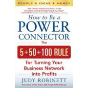 How to Be a Power Connector: 5+50+100 Rule for Turning Your Business Network into Profits