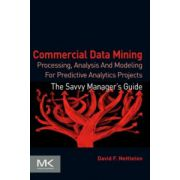 Commercial Data Mining: Processing, Analysis and Modeling for Predictive Analytics Projects