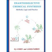 Enantioselective Chemical Synthesis: Methods, Logic, and Practice