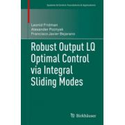 Robust Output LQ Optimal Control via Integral Sliding Modes (Systems & Control: Foundations & Applications)