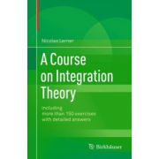 Course on Integration Theory: including more than 150 exercises with detailed answers
