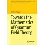 Towards the Mathematics of Quantum Field Theory (A Series of Modern Surveys in Mathematics 59)