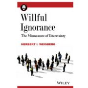 Willful Ignorance: Mismeasure of Uncertainty