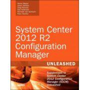 System Center 2012 R2 Configuration Manager Unleashed: Supplement to System Center 2012 Configuration Manager (SCCM) Unleashed