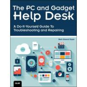 PC and Gadget Help Desk: A Do-It-Yourself Guide To Troubleshooting and Repairing