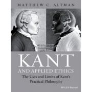 Kant and Applied Ethics: Uses and Limits of Kant's Practical Philosophy