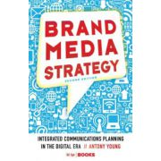 Brand Media Strategy: Integrated Communications Planning in the Digital Era