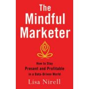 Mindful Marketer: How to Stay Present and Profitable in a Data-Driven World
