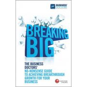 Breaking Big: Business Doctors' No-nonsense Guide to Achieving Breakthrough Growth for Your Business