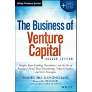 Business of Venture Capital: Insights from Leading Practitioners on the Art of Raising a Fund, Deal Structuring, Value Creation, and Exit Strategies