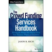Crowd Funding Services Handbook: Raising the Money You Need to Fund Your Business, Project, or Invention