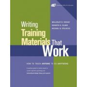 Writing Training Materials That Work: How to Train Anyone to Do Anything