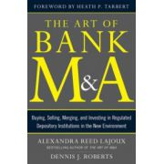 Art of Bank M&A: Buying, Selling, Merging, and Investing in Regulated Financial Institutions in the New Environment