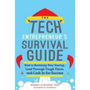 Tech Entrepreneur's Survival Guide: How to Bootstrap Your Startup, Lead Through Tough Times, and Cash In for Success: How to Bootstrap Your Startup, Lead Through Tough Times, and Cash In for Success
