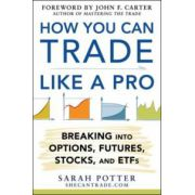 How You Can Trade Like a Pro: Breaking Into Options, ETFs, and Futures