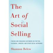 Art of Social Selling: Finding and Engaging Customers on Twitter, Facebook, LinkedIn, and Other Social Networks