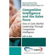 Competitive Intelligence and the Sales Force: How to Gain Market Leadership Through Market-Based Intelligence