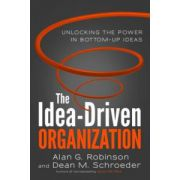 Idea-Driven Organization: Unlocking the Power in Bottom-Up Ideas