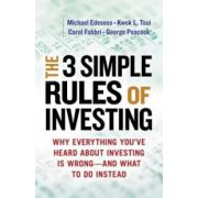 3 Simple Rules of Investing: Why Everything You've Heard about Investing Is Wrong - and What to Do Instead