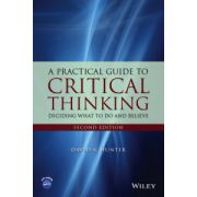 Practical Guide to Critical Thinking: Deciding What to Do and Believe