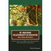 Re-Imagining Relationships In Education: Ethics, Politics And Practices