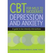 Cognitive Behavioural Therapy for Mild to Moderate Depression and Anxiety: A Guide to Low-Intensity Interventions