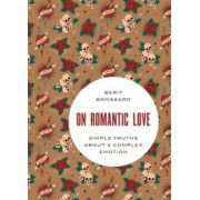 On Romantic Love: Simple Truths about a Complex Emotion