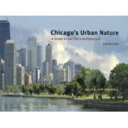 Chicago's Urban Nature: A Guide to the City's Architecture & Landscape